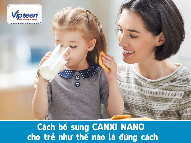 Cách bổ sung Canxi nano tốt nhất cho trẻ nhỏ